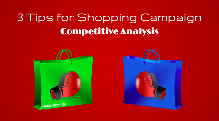 3 Tips for Shopping Campaign Competitive Analysis