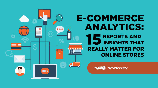 E-Commerce Analytics: 15 Reports and Insights That Really Matter For Online Stores
