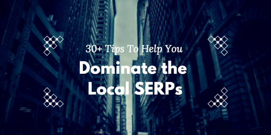 30+ Tips to Help You Dominate Local SERPs