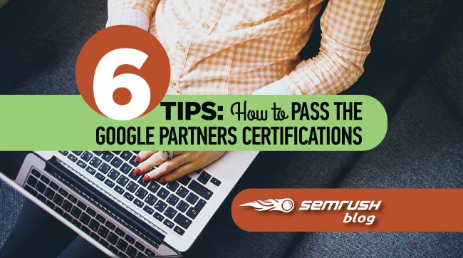 6 Tips: How to Pass the Google Partners Certifications