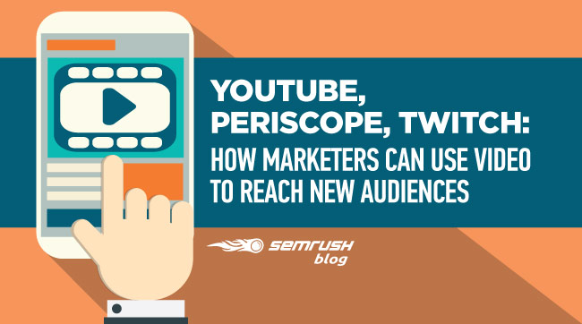 YouTube, Periscope, Twitch: How Marketers Can Use Video to Reach New Audiences