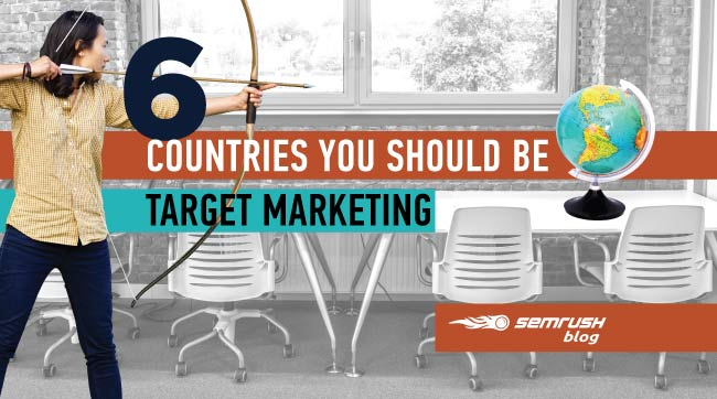 6 Countries You Should Be Target Marketing