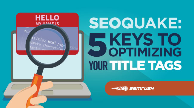 SEOquake: 5 Keys To Optimizing Your Title Tags