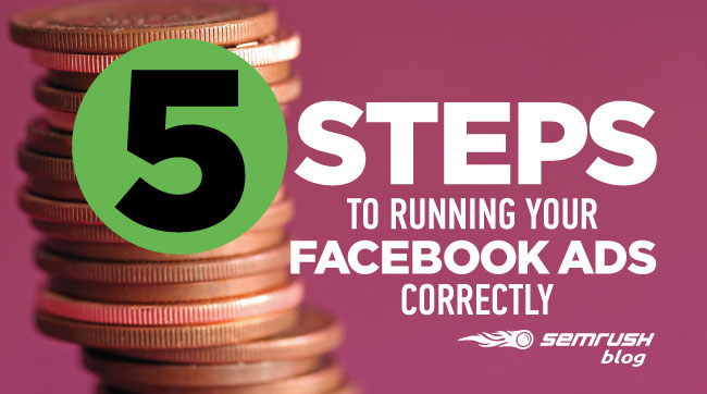 5 Steps to Running Your Facebook Ads Correctly