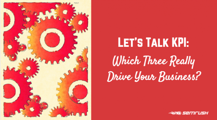 Let's Talk KPI: Which Three Really Drive Your Business?