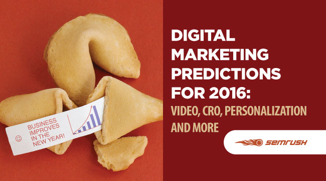 Digital Marketing Predictions for 2016: Video, CRO, Personalization and More