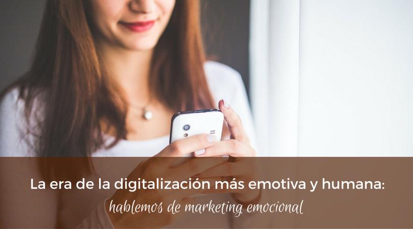 Marketing emocional: la era de la digitalización más humana