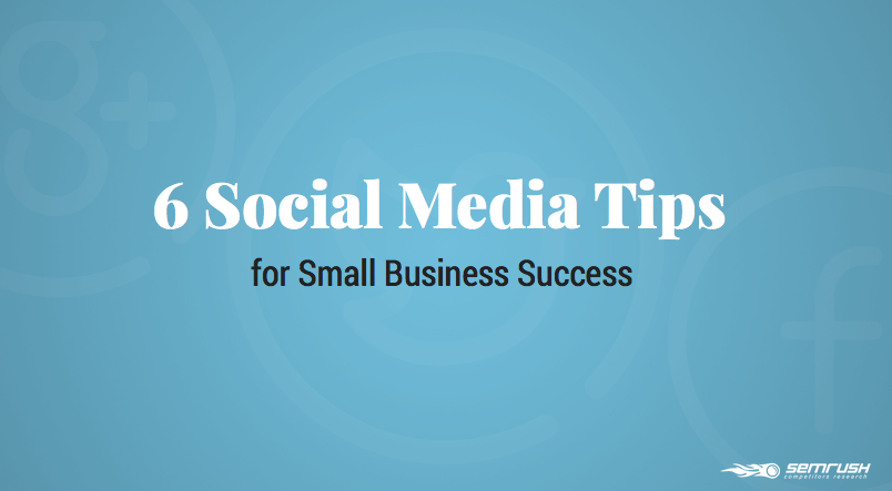 6 Social Media Tips for Small Business Success